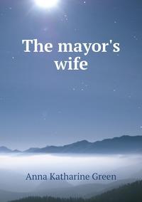 The mayor's wife, Green Anna Katharine обложка-превью