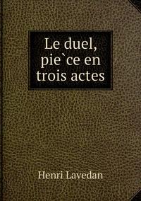 Le duel, pièce en trois actes, Henri Lavedan обложка-превью