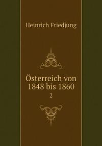 Österreich von 1848 bis 1860: 2, Heinrich Friedjung обложка-превью
