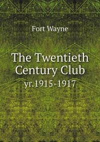 The Twentieth Century Club: yr.1915-1917, Fort Wayne обложка-превью