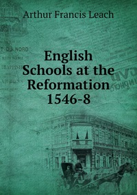 Книга под заказ: «English Schools at the Reformation 1546-8»