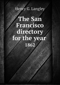 The San Francisco directory for the year : 1862, Henry G. Langley обложка-превью