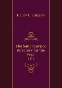 The San Francisco directory for the year : 1871, Henry G. Langley обложка-превью