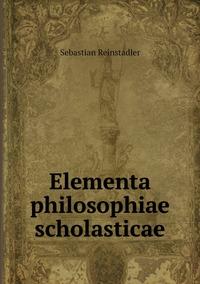 Elementa philosophiae scholasticae, Sebastian Reinstadler обложка-превью