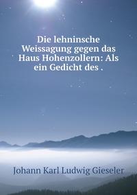 Die lehninsche Weissagung gegen das Haus Hohenzollern: Als ein Gedicht des ., Johann Karl Ludwig Gieseler обложка-превью