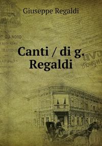 Canti / di g. Regaldi, Giuseppe Regaldi обложка-превью