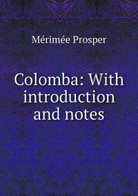 Colomba: With introduction and notes, Merimee Prosper обложка-превью