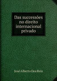Das successões no direito internacional privado, Jose Alberto Dos Reis обложка-превью