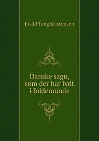 Danske sagn, som der har lydt i foldemunde, Evald Tang Kristensen обложка-превью