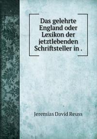 Das gelehrte England oder Lexikon der jetztlebenden Schriftsteller in ., Jeremias David Reuss обложка-превью