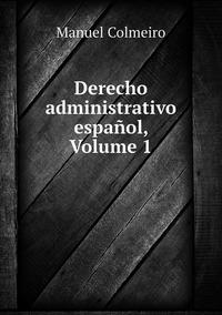 Derecho administrativo español, Volume 1, Manuel Colmeiro обложка-превью