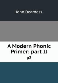 A Modern Phonic Primer: part II: p2, John Dearness обложка-превью