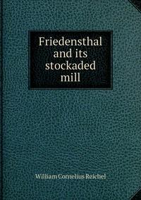 Friedensthal and its stockaded mill, William Cornelius Reichel обложка-превью