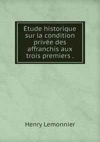 Étude historique sur la condition privée des affranchis aux trois premiers ., Henry Lemonnier обложка-превью