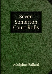 Seven Somerton Court Rolls, Adolphus Ballard обложка-превью
