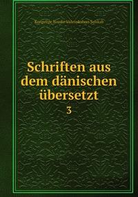 Schriften aus dem dänischen übersetzt: 3, Kongelige Norske Videnskabers Selskab обложка-превью