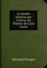 La double méprise par l'auteur du Théâtre de Clara Gazul, Merimee Prosper обложка-превью
