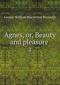 Agnes, or, Beauty and pleasure .: 2, George William MacArthur Reynolds обложка-превью