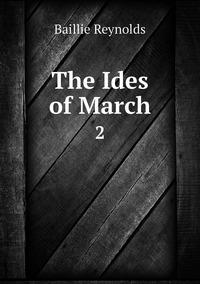 The Ides of March: 2, Baillie Reynolds обложка-превью