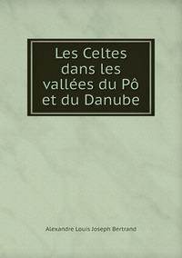 Les Celtes dans les vallées du Pô et du Danube, Alexandre Louis Joseph Bertrand обложка-превью