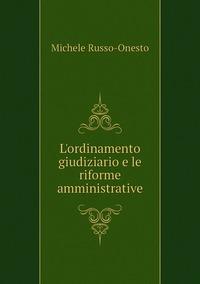 L'ordinamento giudiziario e le riforme amministrative, Michele Russo-Onesto обложка-превью