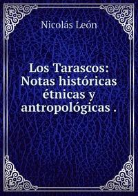 Los Tarascos: Notas históricas étnicas y antropológicas ., Nicolas Leon обложка-превью