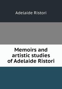 Memoirs and artistic studies of Adelaide Ristori, Adelaide Ristori обложка-превью