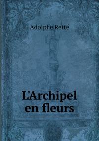 L'Archipel en fleurs, Adolphe Rette обложка-превью