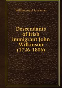 Descendants of Irish immigrant John Wilkinson (1726-1806), William Amel Sausaman обложка-превью