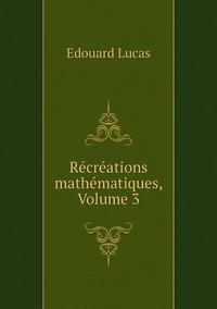 Récréations mathématiques, Volume 3, Edouard Lucas обложка-превью