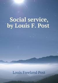 Social service, by Louis F. Post , Louis Freeland Post обложка-превью