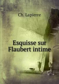 Esquisse sur Flaubert intime, Ch. Lapierre обложка-превью