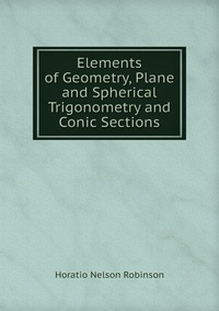 Elements of Geometry, Plane and Spherical Trigonometry and Conic Sections, Horatio N. Robinson обложка-превью