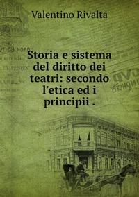 Storia e sistema del diritto dei teatri: secondo l'etica ed i principii ., Valentino Rivalta обложка-превью