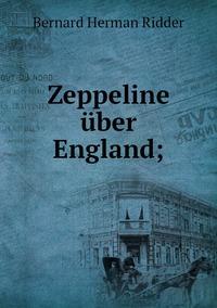 Zeppeline über England;, Bernard Herman Ridder обложка-превью