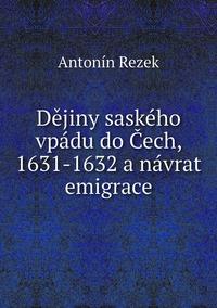 Dějiny saského vpádu do Čech, 1631-1632 a návrat emigrace, Antonin Rezek обложка-превью
