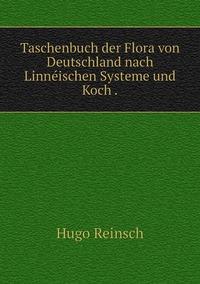 Taschenbuch der Flora von Deutschland nach Linnéischen Systeme und Koch ., Hugo Reinsch обложка-превью