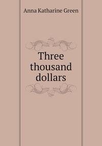 Three thousand dollars, Green Anna Katharine обложка-превью