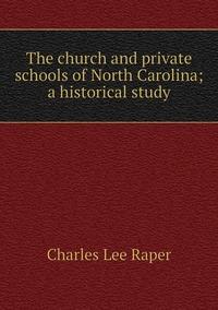 The church and private schools of North Carolina; a historical study, Charles Lee Raper обложка-превью