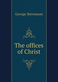 The offices of Christ, George Stevenson обложка-превью
