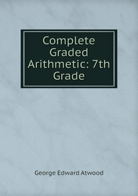 Complete Graded Arithmetic: 7th Grade, George Edward Atwood обложка-превью
