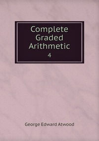 Complete Graded Arithmetic: 4, George Edward Atwood обложка-превью