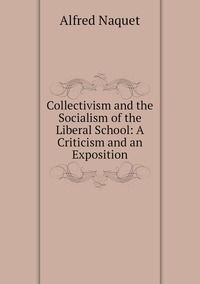 Collectivism and the Socialism of the Liberal School: A Criticism and an Exposition, Alfred Naquet обложка-превью