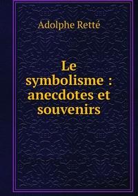 Le symbolisme : anecdotes et souvenirs, Adolphe Rette обложка-превью