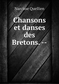 Chansons et danses des Bretons. --, Narcisse Quellien обложка-превью