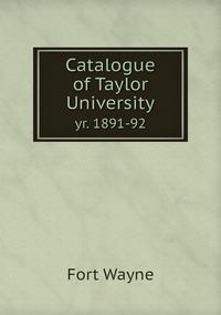 Catalogue of Taylor University: yr. 1891-92, Fort Wayne обложка-превью