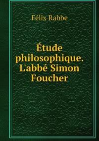 Étude philosophique. L'abbé Simon Foucher, Felix Rabbe обложка-превью