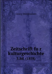 Zeitschrift für kulturgeschichte: 3.Bd. (1858), Georg Steinhausen обложка-превью