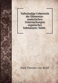 Книга под заказ: «Vollständige Uebersicht der Elementar-analytischen Untersuchungen organischer Substanzen: Nebst .»