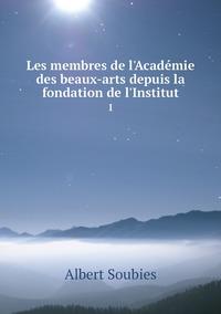 Les membres de l'Académie des beaux-arts depuis la fondation de l'Institut: 1, Albert Soubies обложка-превью